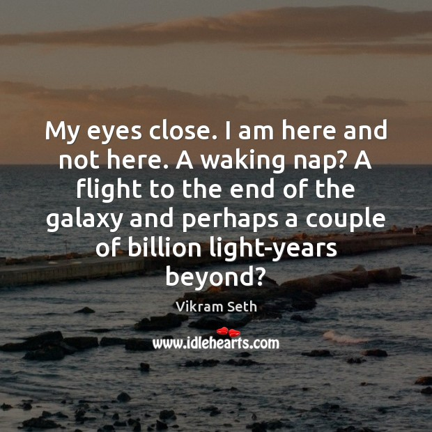 My eyes close. I am here and not here. A waking nap? Image
