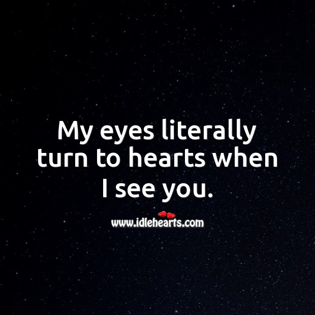 My eyes literally turn to hearts when I see you. Beautiful Love Quotes Image