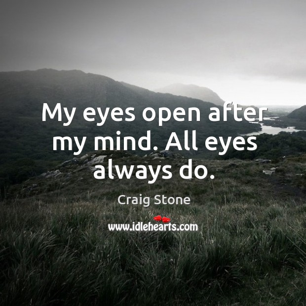 My eyes open after my mind. All eyes always do. Image