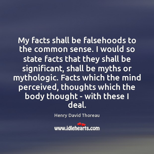 My facts shall be falsehoods to the common sense. I would so Image
