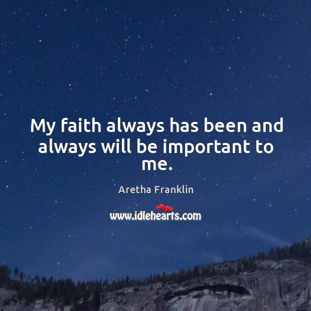 My faith always has been and always will be important to me. Image