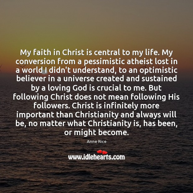 My faith in Christ is central to my life. My conversion from Image