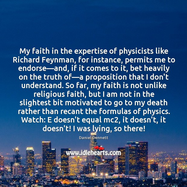 Image, My faith in the expertise of physicists like Richard Feynman, for instance,