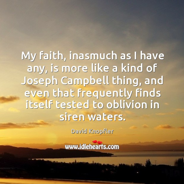 My faith, inasmuch as I have any, is more like a kind of joseph campbell thing Image