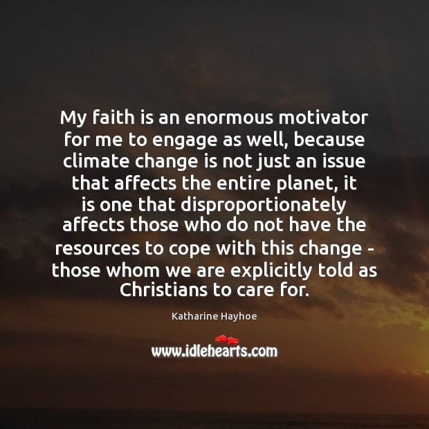 My faith is an enormous motivator for me to engage as well, Image