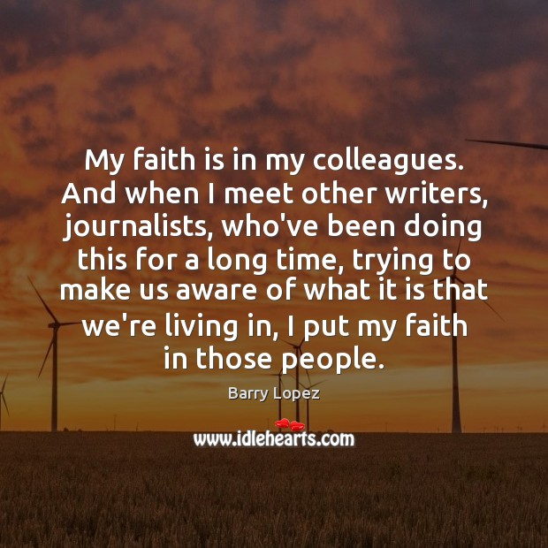 Image, My faith is in my colleagues. And when I meet other writers,