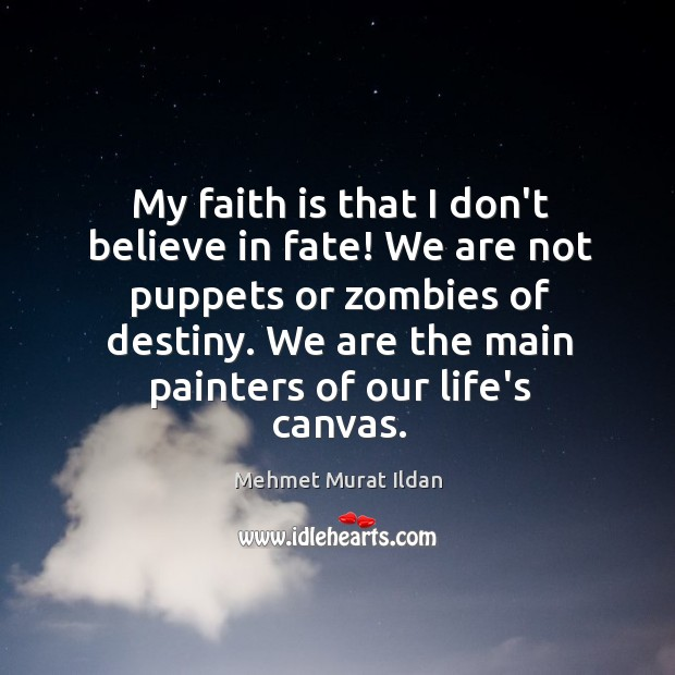My faith is that I don't believe in fate! We are not Image