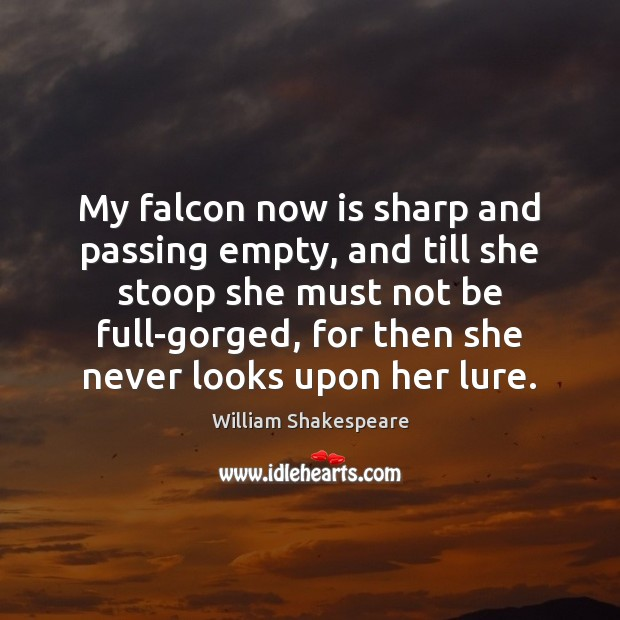 My falcon now is sharp and passing empty, and till she stoop Image