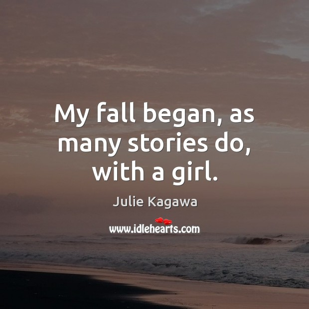 Image, My fall began, as many stories do, with a girl.