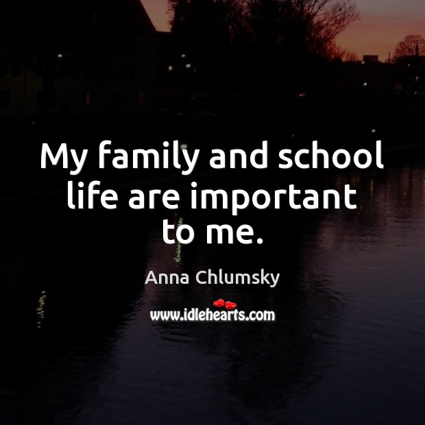 Image, My family and school life are important to me.