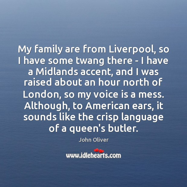 Image, My family are from Liverpool, so I have some twang there –