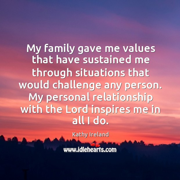 My family gave me values that have sustained me through situations that would challenge any person. Image