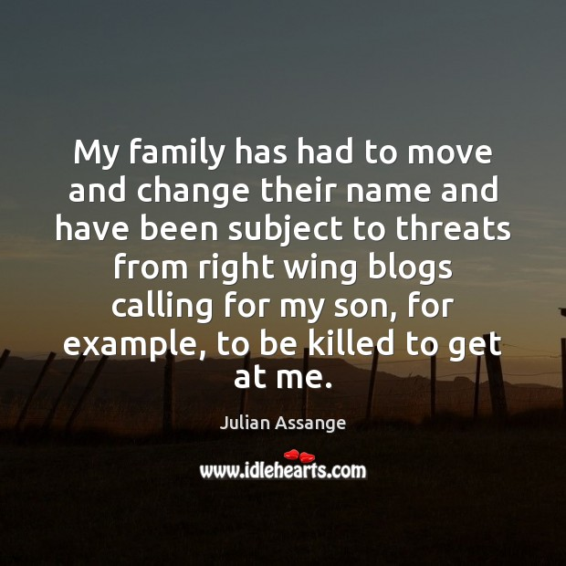 My family has had to move and change their name and have Julian Assange Picture Quote
