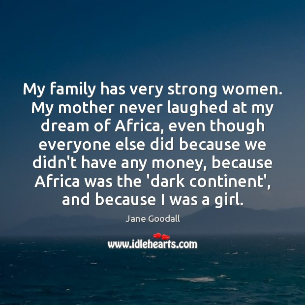 Image, My family has very strong women. My mother never laughed at my
