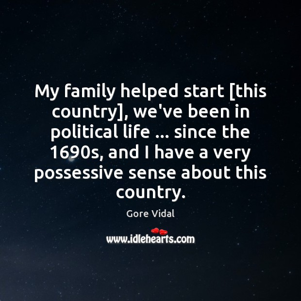 My family helped start [this country], we've been in political life … since Gore Vidal Picture Quote