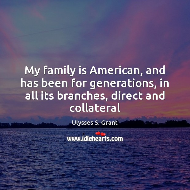 My family is American, and has been for generations, in all its Image