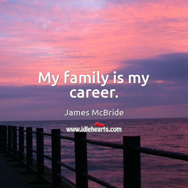 My family is my career. Family Quotes Image