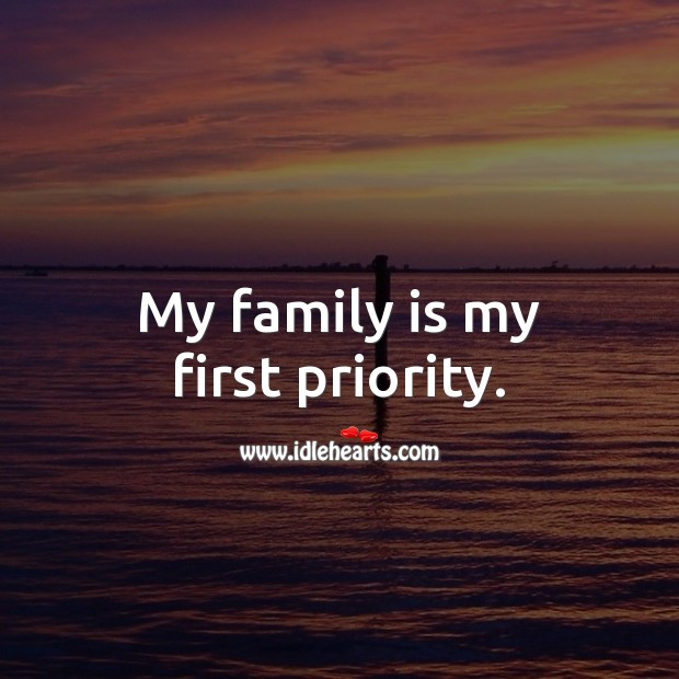 My family is my first priority. Priority Quotes Image