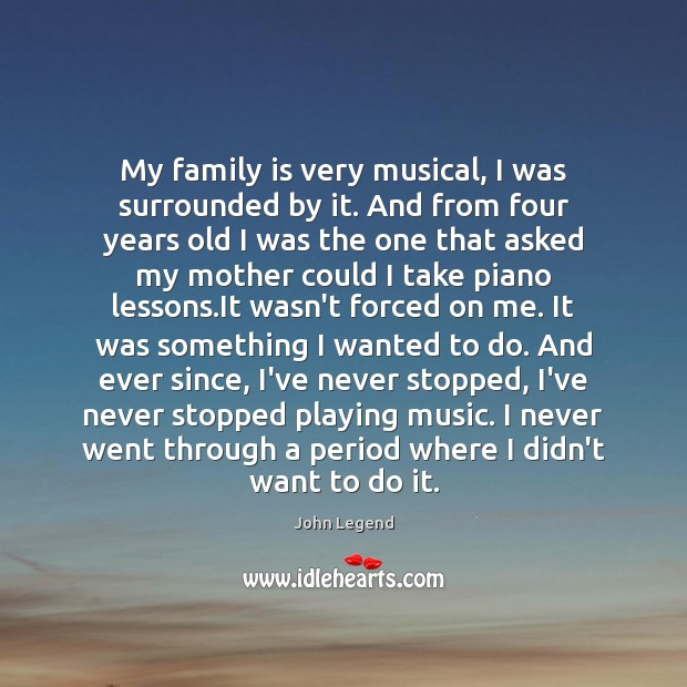 My family is very musical, I was surrounded by it. And from John Legend Picture Quote