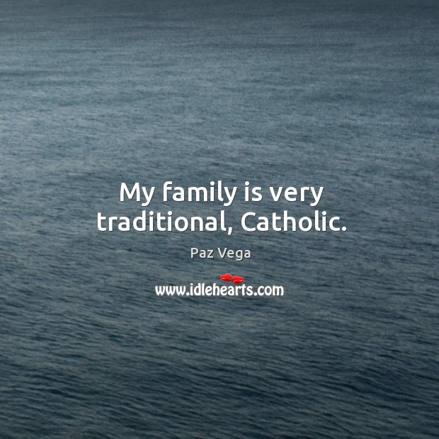 My family is very traditional, catholic. Image