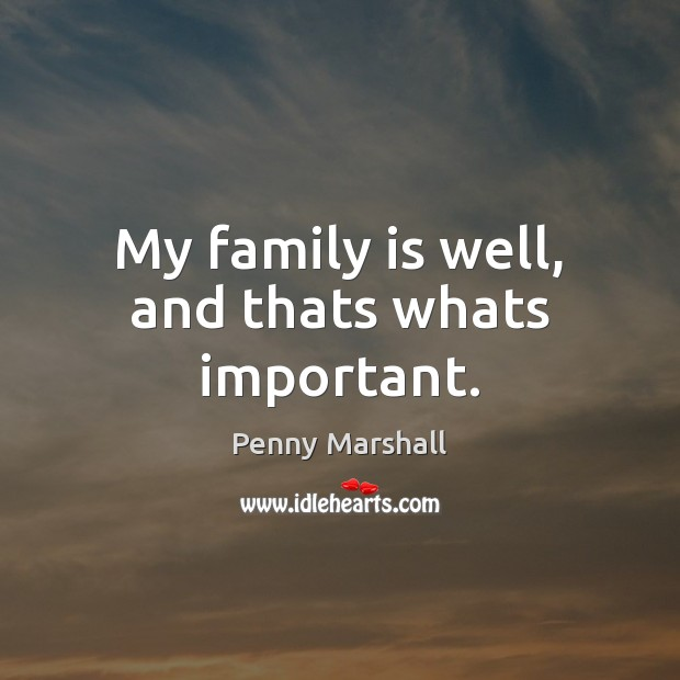 My family is well, and thats whats important. Image