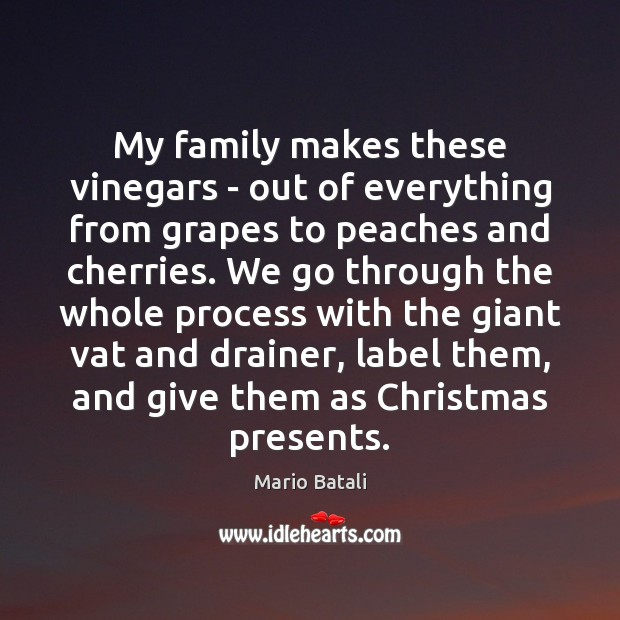 My family makes these vinegars – out of everything from grapes to Mario Batali Picture Quote