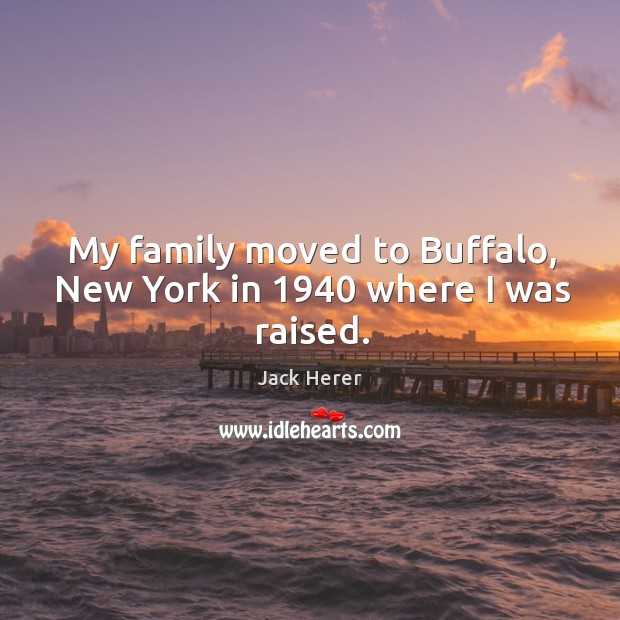 My family moved to buffalo, new york in 1940 where I was raised. Jack Herer Picture Quote