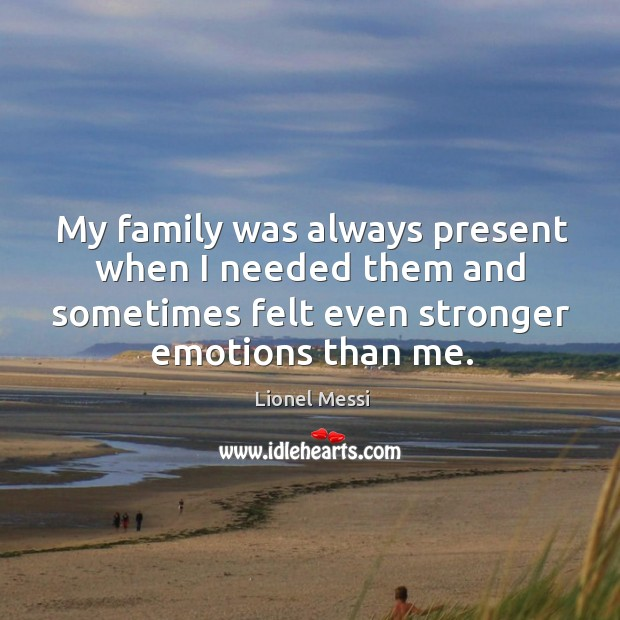 My family was always present when I needed them and sometimes felt Image