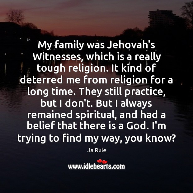 My family was Jehovah's Witnesses, which is a really tough religion. It Ja Rule Picture Quote