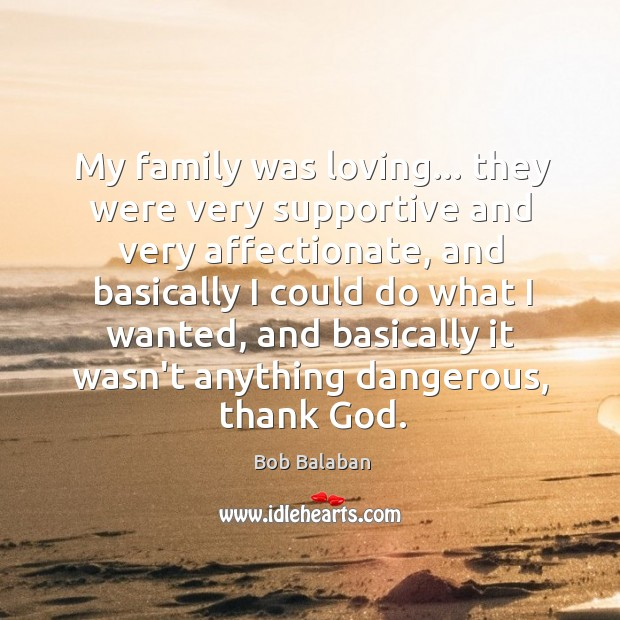 Image, My family was loving… they were very supportive and very affectionate, and
