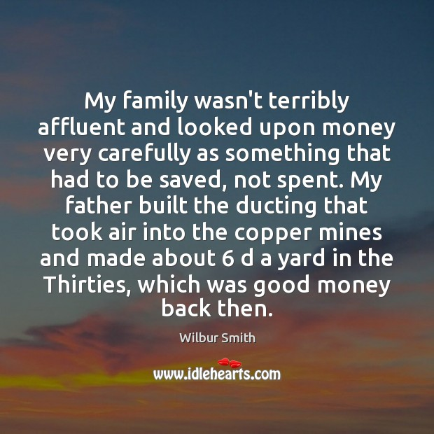 My family wasn't terribly affluent and looked upon money very carefully as Wilbur Smith Picture Quote
