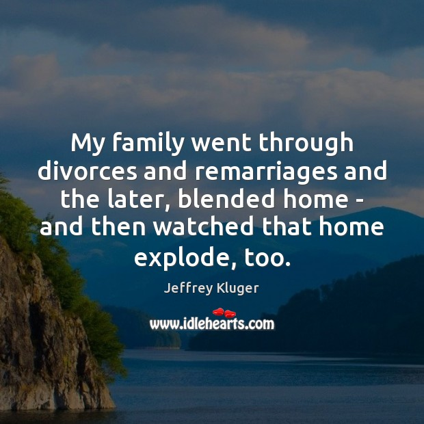 My family went through divorces and remarriages and the later, blended home Image
