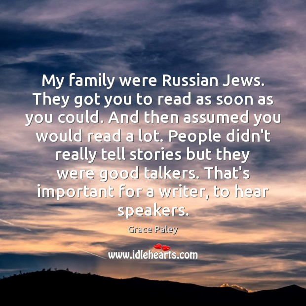 My family were Russian Jews. They got you to read as soon Grace Paley Picture Quote