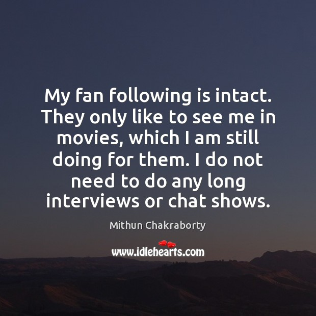 My fan following is intact. They only like to see me in Image