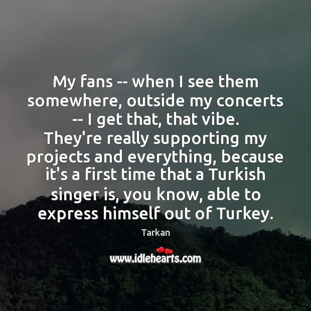 My fans — when I see them somewhere, outside my concerts — Image