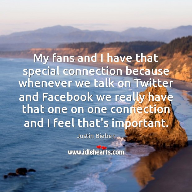 My fans and I have that special connection because whenever we talk Image