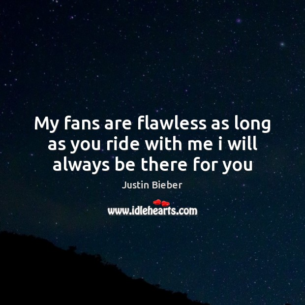 My fans are flawless as long as you ride with me i will always be there for you Image