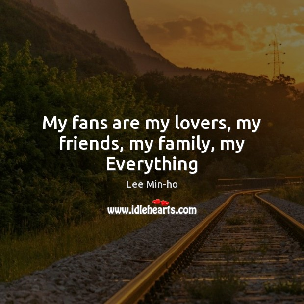 My fans are my lovers, my friends, my family, my Everything Image