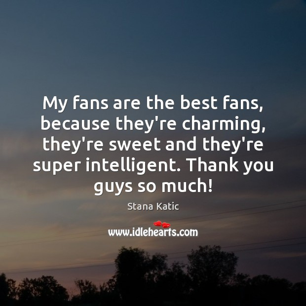 Image, My fans are the best fans, because they're charming, they're sweet and
