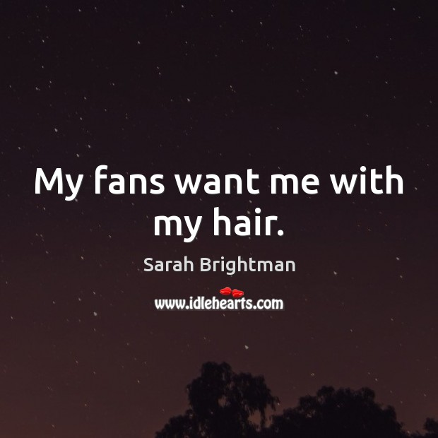 My fans want me with my hair. Image