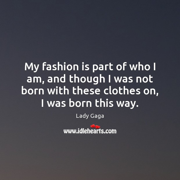 My fashion is part of who I am, and though I was Lady Gaga Picture Quote