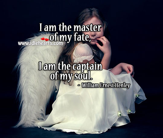 I Am The Master Of My Fate.