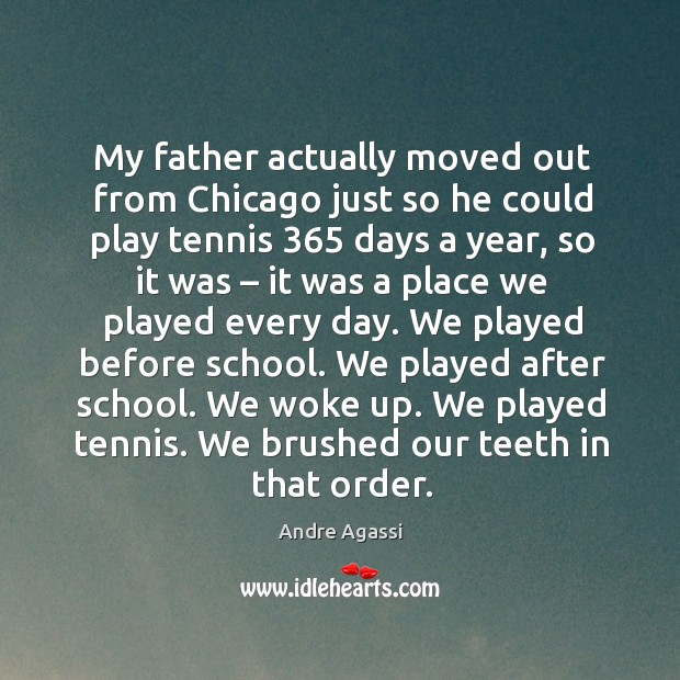 Image, My father actually moved out from chicago just so he could play tennis 365 days a year