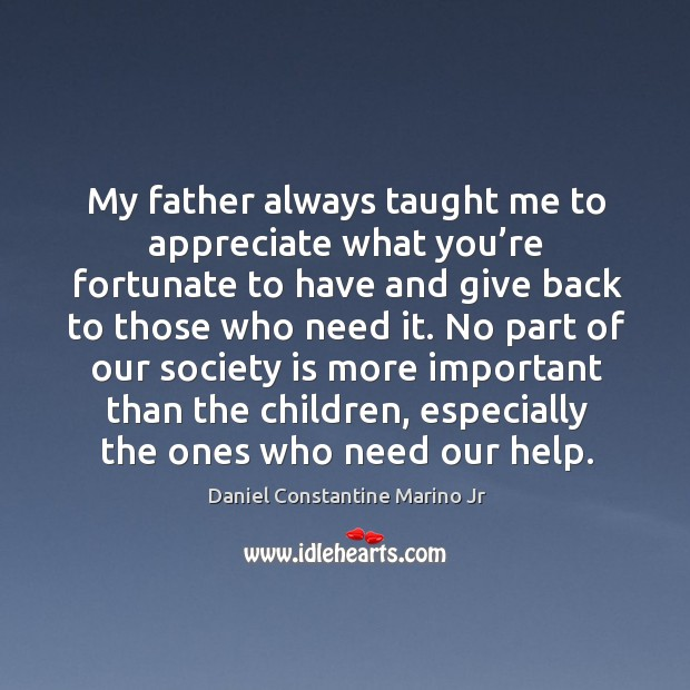 My father always taught me to appreciate what you're fortunate to have Image
