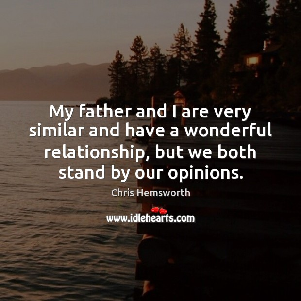 My father and I are very similar and have a wonderful relationship, Chris Hemsworth Picture Quote