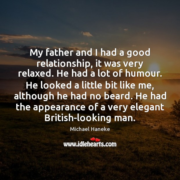 My father and I had a good relationship, it was very relaxed. Appearance Quotes Image