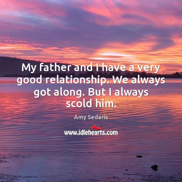 Image, My father and I have a very good relationship. We always got