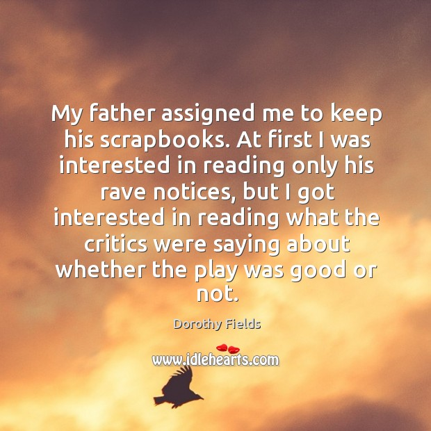 My father assigned me to keep his scrapbooks. Dorothy Fields Picture Quote