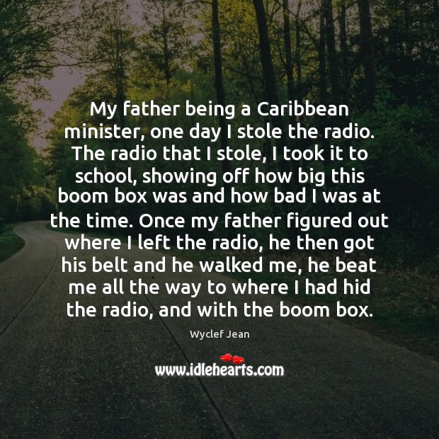 My father being a Caribbean minister, one day I stole the radio. Image