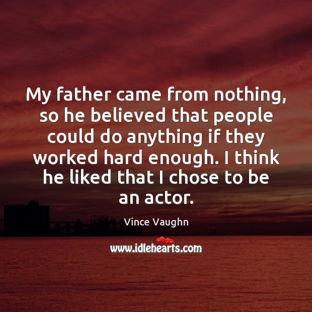My father came from nothing, so he believed that people could do Image